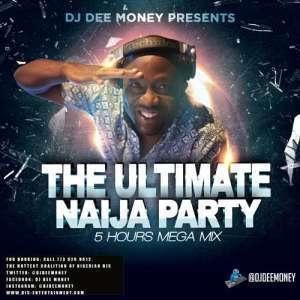 DJ Dee Money - The Ultimate Naija Party 5 Hours Mega Mix